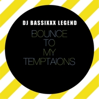 DJ Bassixxx Legend | Bounce to My Temptations