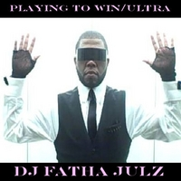 DJ Fatha Julz | Playing To Win/Ultra - Single