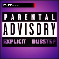 Djt Prime | Parental Advisory Explicit Dubstep