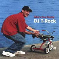 Dj T-rock | Who's Your Daddy
