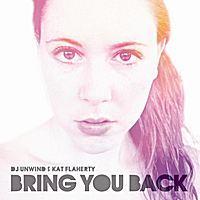 DJ Unwind & Kat Flaherty | Bring You Back