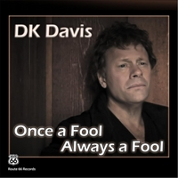 Dk Davis | Once a Fool, Always a Fool