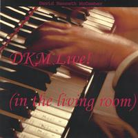 DKM - David Kenneth McComber | DKM Live! (in the living room)