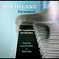 David Lanz | Liverpool  Re-Imagining the Beatles