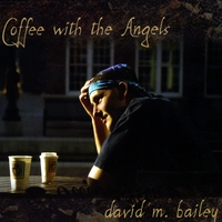 david m. bailey | Coffee With The Angels