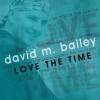 david m. bailey | Love the Time