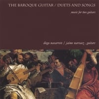 Diego Navarrete / Jaime Narvaez | The Baroque Guitar Duets & Songs