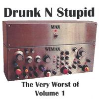 Drunk N Stupid | The Very Worst of
