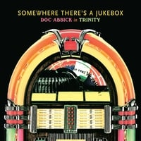Doc Abbick in Trinity | Somewhere There's a Jukebox