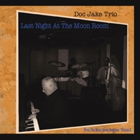 Doc Jake Trio | Last Night At the Moon Room
