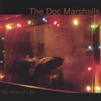 The Doc Marshalls | No Kind of Life