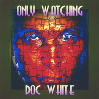 Doc White | Only Watching