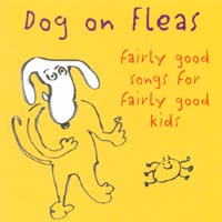 Dog On Fleas | Fairly Good Songs For Fairly Good Kids