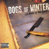 Dogs of Winter | Cut Down To The Quick