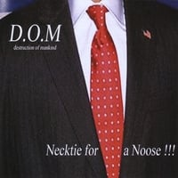 D.O.M Destruction Of Mankind | Necktie for a Noose