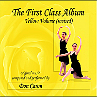 Don Caron | The First Class Album Yellow Volume (revised) Music for Ballet Class