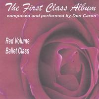 Don Caron | The First Class Album red volume (Music for Ballet Class)