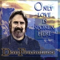 Don Francisco | Only Love Is Spoken Here