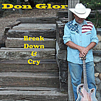Don Glor | Break Down & Cry