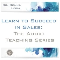 Dr. Donna Ligda | Learn to Succeed in Sales: The Audio Teaching Series