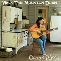 Donna Ulisse | Walk This Mountain Down