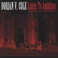 Dorian V. Cole | Limits to Ambition Original Music for the Motion Picture