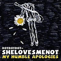DotDotDot-SheLovesMeNot | My Humble Apologies