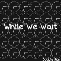 Double Run | While We Wait