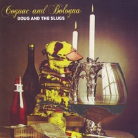 Doug and the Slugs | Cognac and Bologna