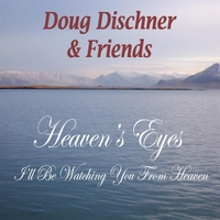 Doug Dischner | Heaven's Eyes (I'll Be Watching You from Heaven)