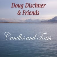 Doug Dischner | Candles and Tears