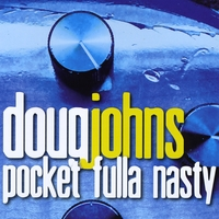 Doug Johns | Pocket Fulla Nasty