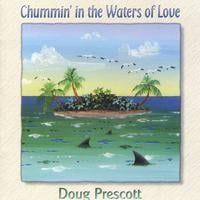 Doug Prescott | Chummin' In The Waters Of Love