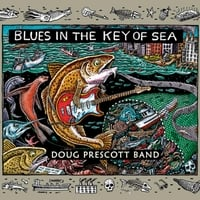Doug Prescott Band | Blues in the Key of Sea
