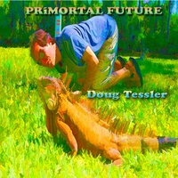 Doug Tessler | Primortal Future