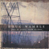 Doug Wamble | Fast as Years, Slow as Days