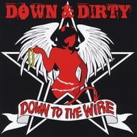 Down & Dirty | Down to the Wire