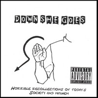 Down She Goes | Horrible Recollections Of Today's Society And Mayhem