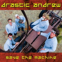 Drastic Andrew | Save the Machine