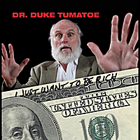 Dr. Duke Tumatoe | I Just Want to Be Rich