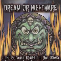 Dream or Nightmare | Light Burning Bright Till the Dawn