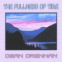 Dean Drennan | The Fullness Of Time
