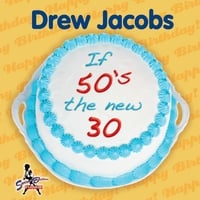 Drew Jacobs | If 50's the New 30