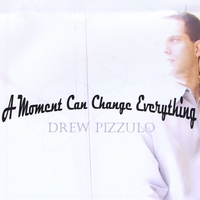 Drew Pizzulo | A Moment Can Change Everything