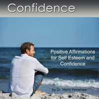 Dr. Harry Henshaw | Confidence: Positive Affirmations for Confidence