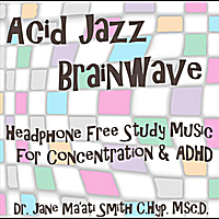 Dr. Jane Ma'ati Smith C.Hyp. Msc.D. | Acid Jazz Brainwave Headphone Free Study Music for Concentration and ADHD