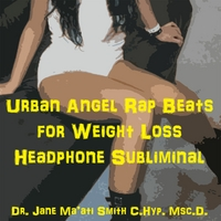 Dr. Jane Ma'ati Smith C.Hyp. Msc.D. | Urban Angel Rap Beats for Weight Loss Headphone Subliminal