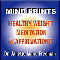 Dr. Janette Marie Freeman | Mind Prints: Healthy Weight Meditation and Affirmations