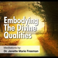 Dr. Janette Marie Freeman | Embodying the Divine Qualities
