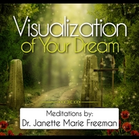 Dr. Janette Marie Freeman | Visualization of Your Dream